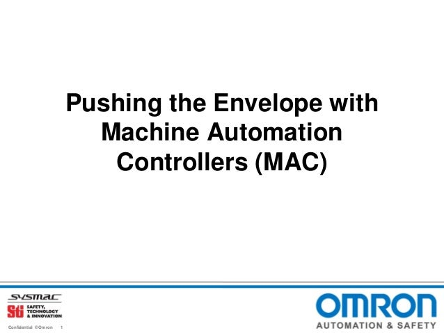 Pushing the Envelope with Machine Automation Controllers (MAC)  Confidential © Omron  1