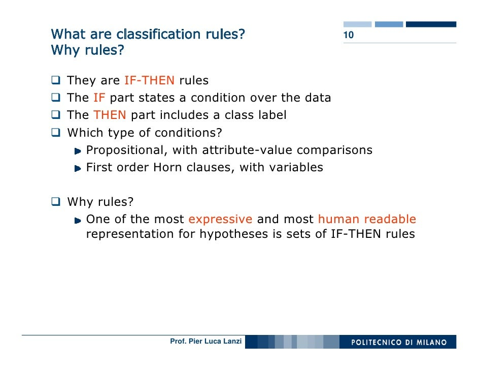 What are classification rules?                 10 Why rules?    They are IF-THEN rules   The IF part states a condition ov...
