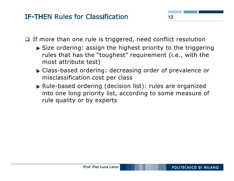IF-THEN Rules for Classification                12      If more than one rule is triggered, need conflict resolution      ...