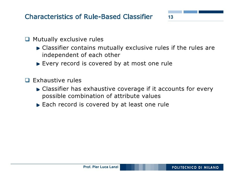 Characteristics of Rule-Based Classifier        13      Mutually exclusive rules     Classifier contains mutually exclusiv...