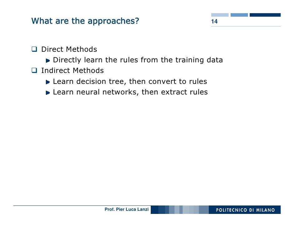 What are the approaches?                        14      Direct Methods      Directly learn the rules from the training dat...