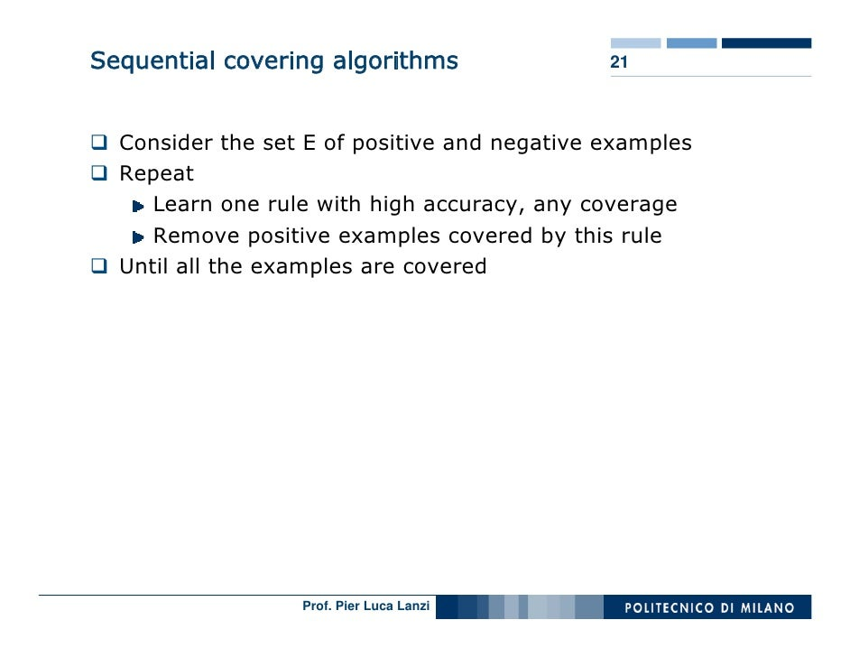 Sequential covering algorithms                21      Consider the set E of positive and negative examples   Repeat      L...