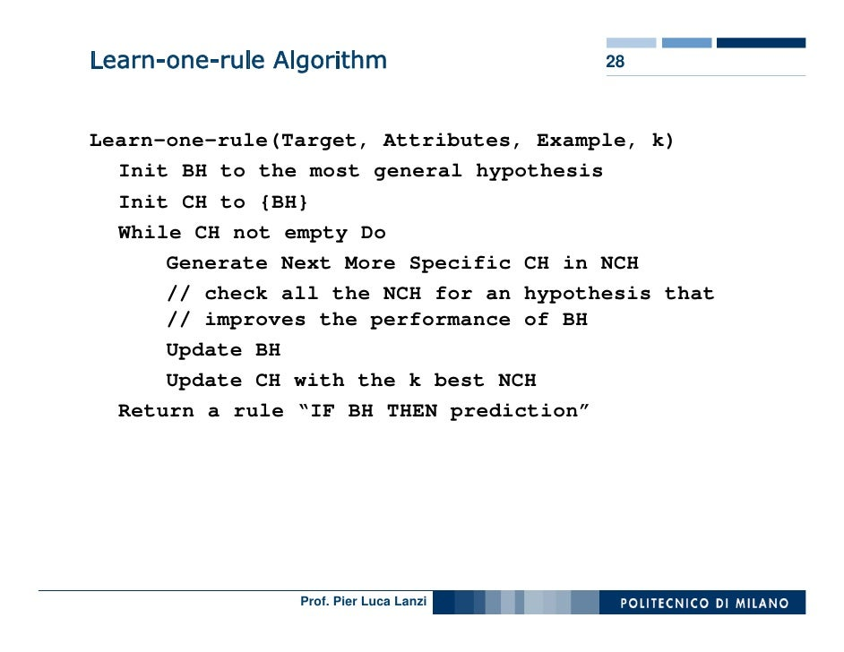 Learn-one-rule Algorithm                28    Learn-one-rule(Target, Attributes, Example, k)   Init BH to the most general...