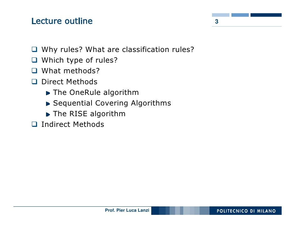 Lecture outline                               3      Why rules? What are classification rules?   Which type of rules?   Wh...