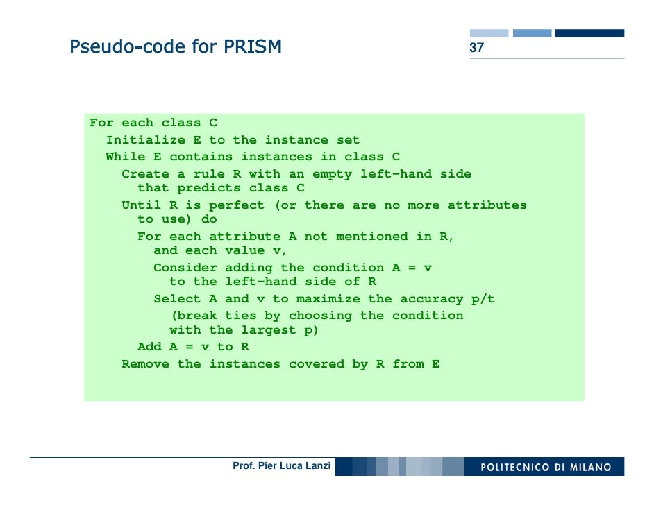 Pseudo-code for PRISM                            37       For each class C     Initialize E to the instance set     While ...