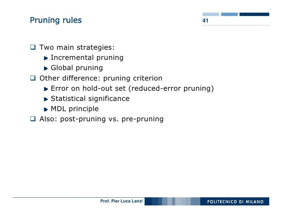 Pruning rules                                 41      Two main strategies:      Incremental pruning      Global pruning   ...