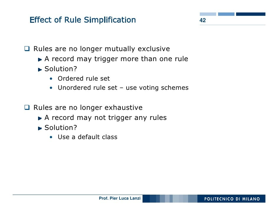 Effect of Rule Simplification                    42      Rules are no longer mutually exclusive     A record may trigger m...