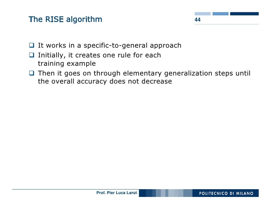 The RISE algorithm                            44      It works in a specific-to-general approach   Initially, it creates o...