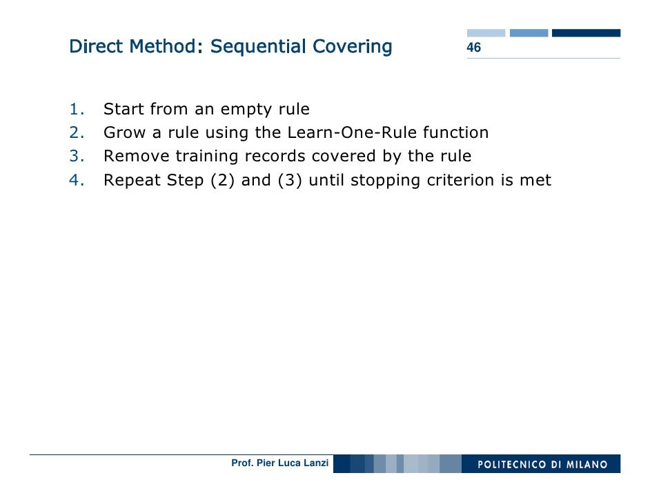 Direct Method: Sequential Covering               46    1.   Start from an empty rule 2.   Grow a rule using the Learn-One-...