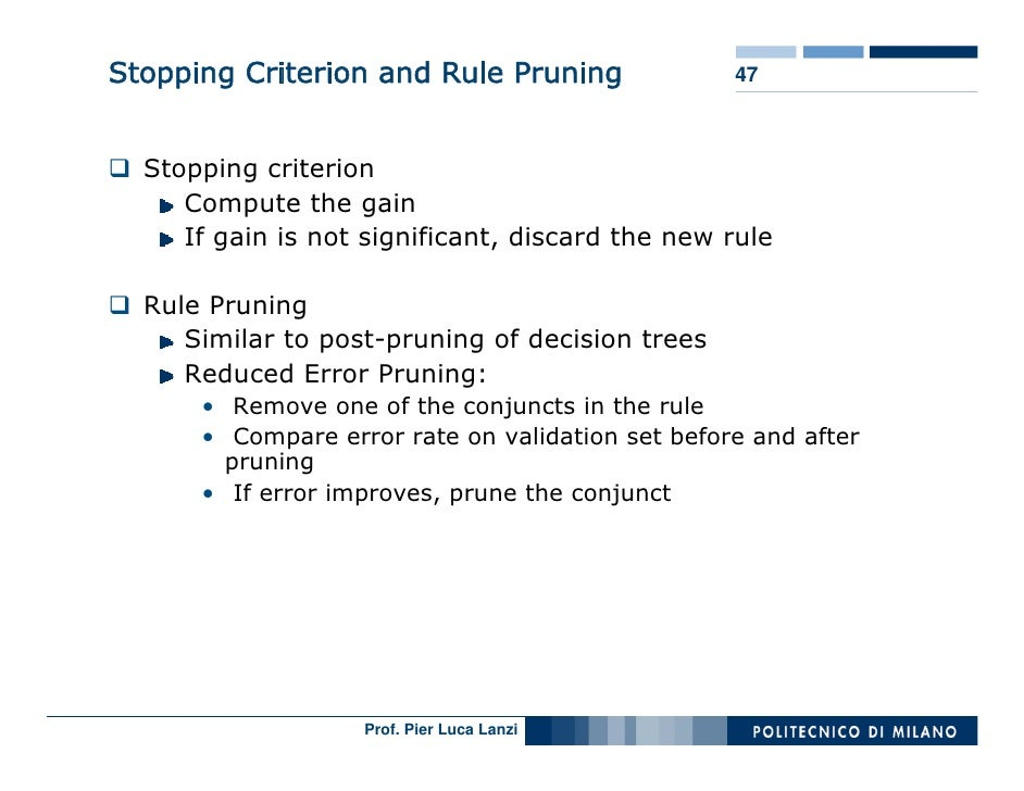 Stopping Criterion and Rule Pruning               47      Stopping criterion      Compute the gain      If gain is not sig...