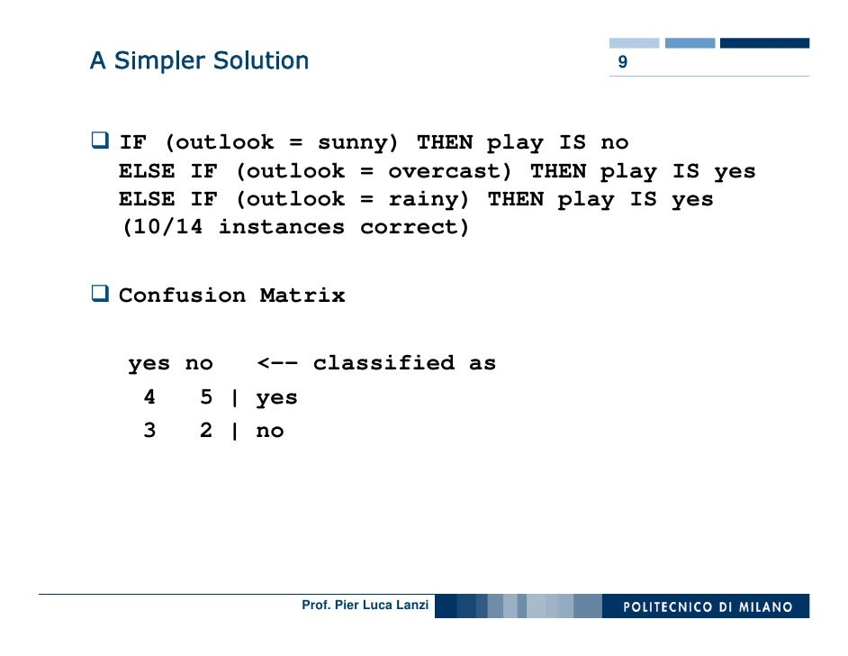 A Simpler Solution                       9      IF (outlook = sunny) THEN play IS no   ELSE IF (outlook = overcast) THEN p...