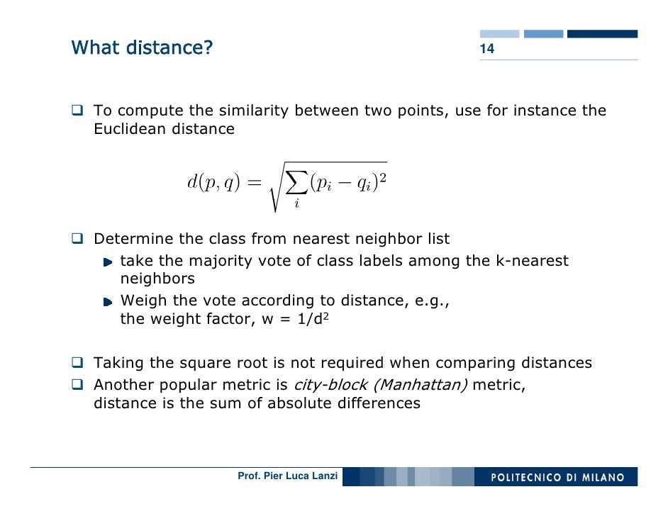 What distance?                                     14      To compute the similarity between two points, use for instance ...
