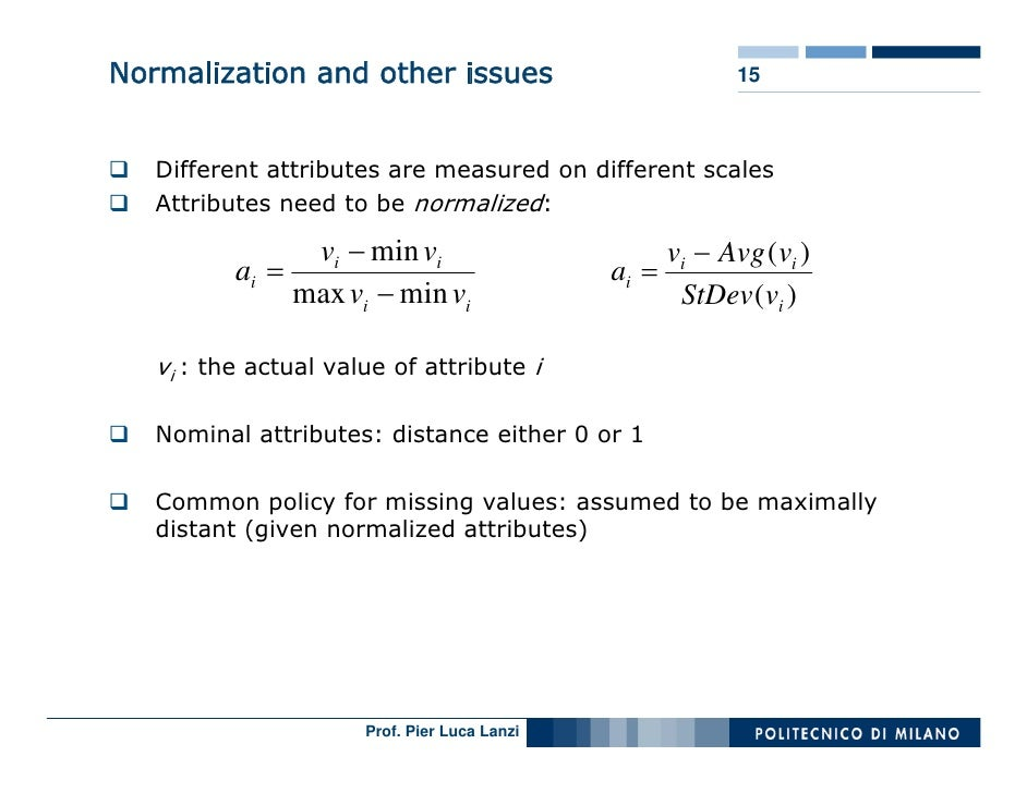 Normalization and other issues                               15       Different attributes are measured on different scale...