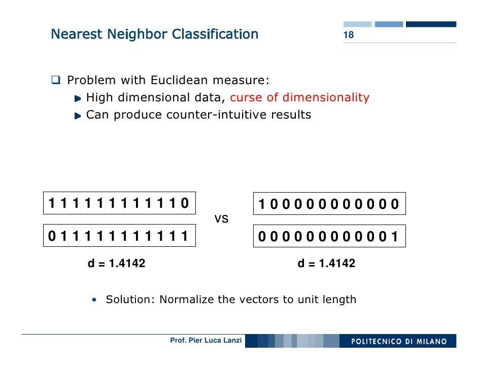 Nearest Neighbor Classification                       18      Problem with Euclidean measure:      High dimensional data, ...