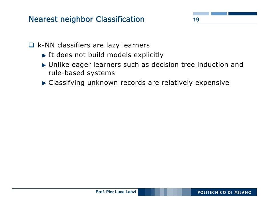 Nearest neighbor Classification                19      k-NN classifiers are lazy learners      It does not build models ex...