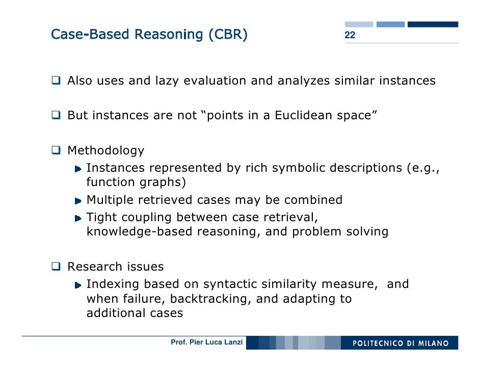 Case-Based Reasoning (CBR)                     22      Also uses and lazy evaluation and analyzes similar instances    But...