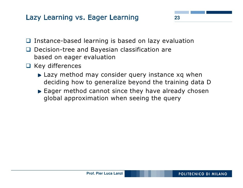 Lazy Learning vs. Eager Learning              23      Instance-based learning is based on lazy evaluation   Decision-tree ...