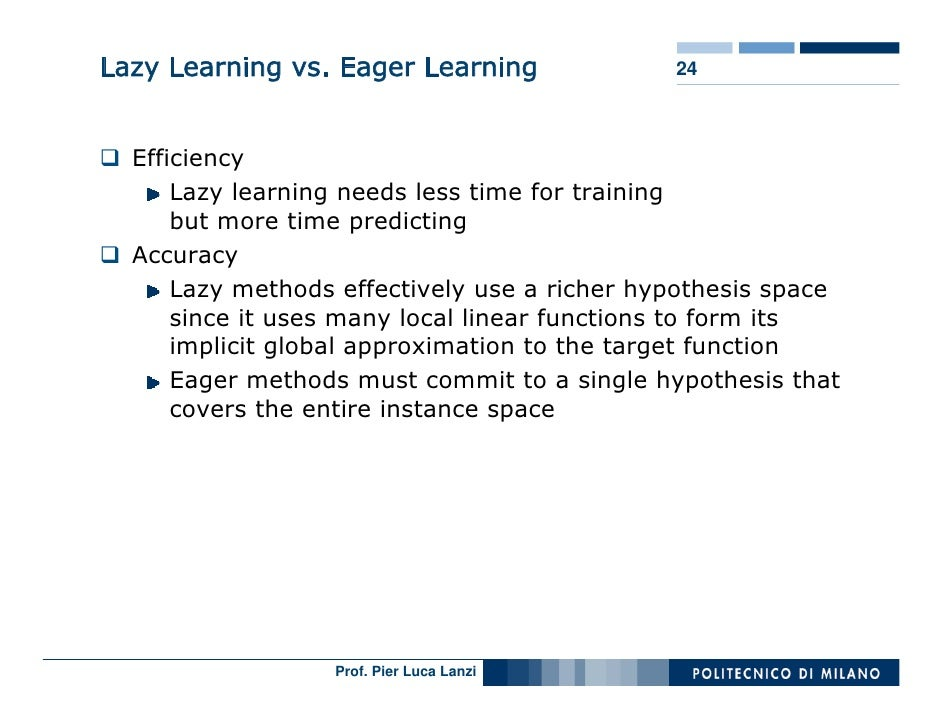 Lazy Learning vs. Eager Learning              24      Efficiency       Lazy learning needs less time for training       bu...