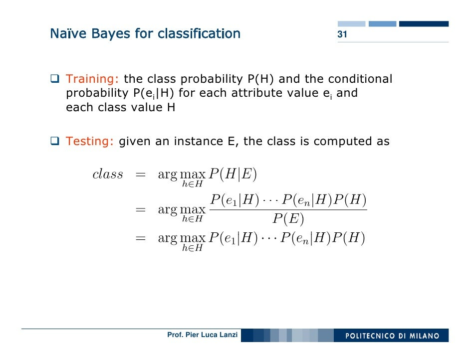 Naïve Bayes for classification                  31      Training: the class probability P(H) and the conditional   probabi...