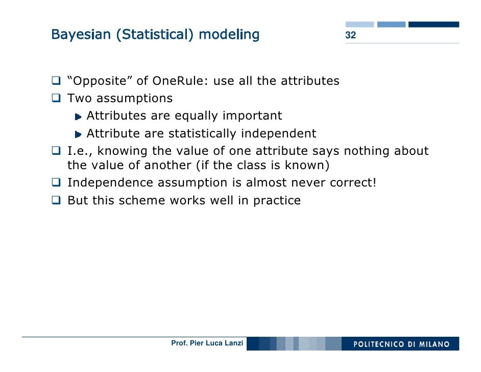 """Bayesian (Statistical) modeling                32      """"Opposite"""" of OneRule: use all the attributes   Two assumptions    ..."""