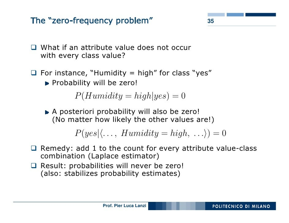"""The """"zero-frequency problem""""                   35      What if an attribute value does not occur   with every class value?..."""