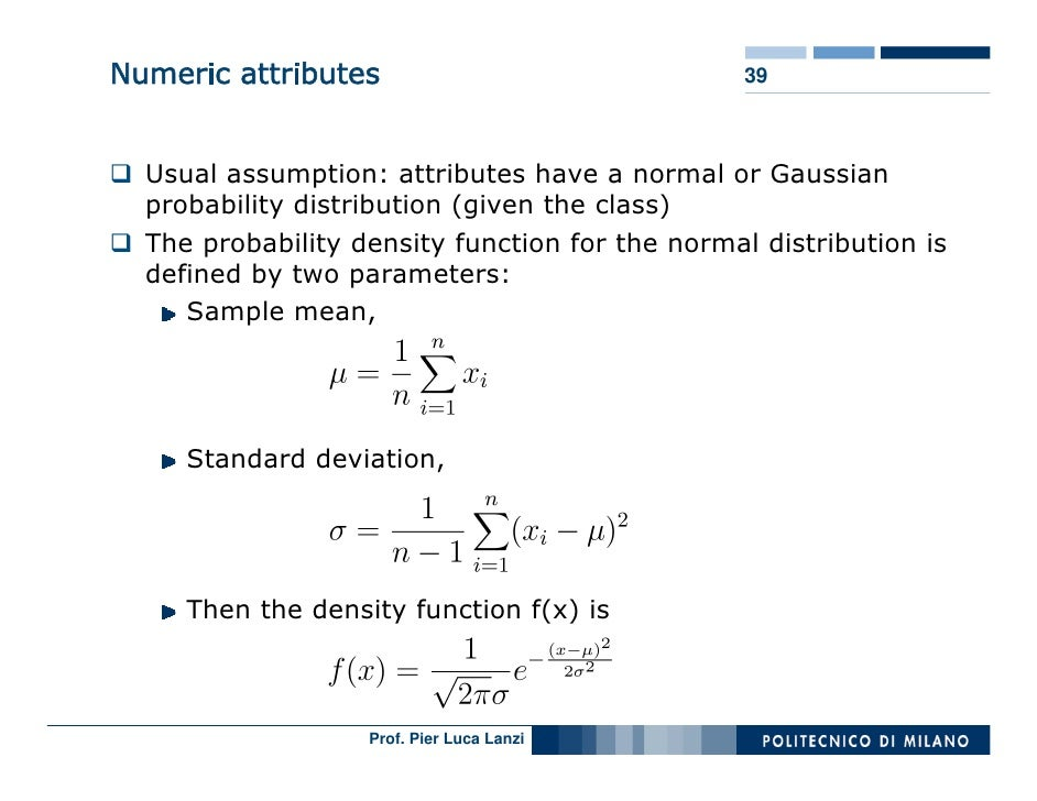 Numeric attributes                               39      Usual assumption: attributes have a normal or Gaussian   probabil...