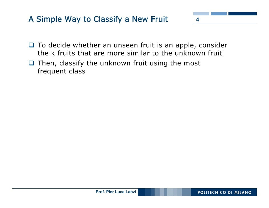 A Simple Way to Classify a New Fruit           4      To decide whether an unseen fruit is an apple, consider   the k frui...