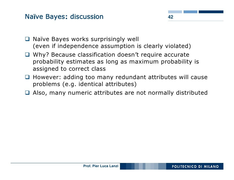 Naïve Bayes: discussion                       42      Naïve Bayes works surprisingly well   (even if independence assumpti...