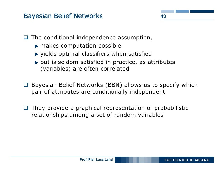 Bayesian Belief Networks                         43      The conditional independence assumption,      makes computation p...