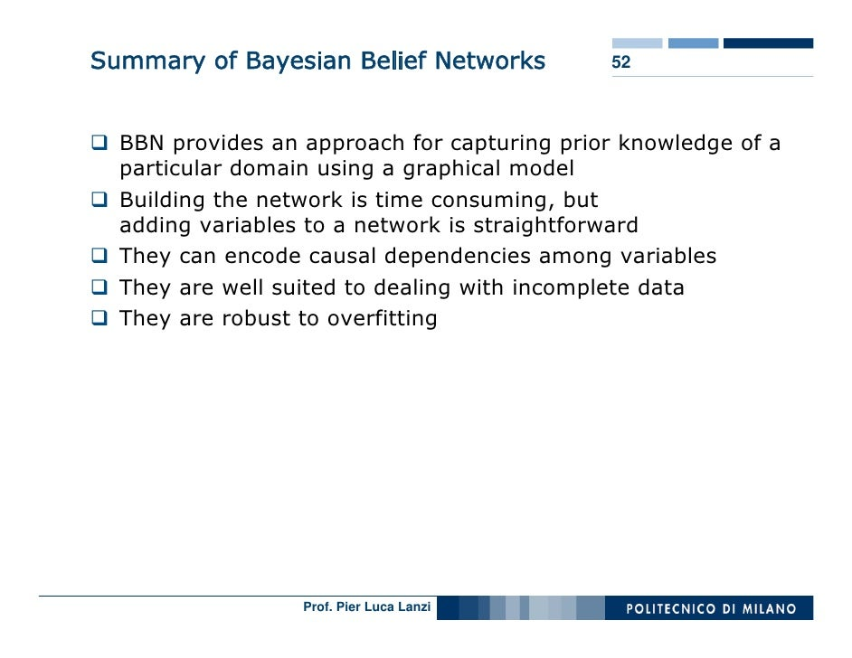 Summary of Bayesian Belief Networks          52      BBN provides an approach for capturing prior knowledge of a   particu...