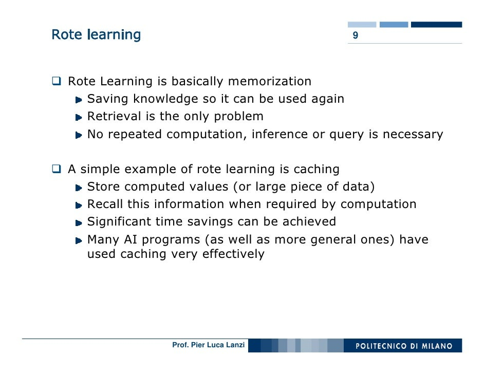 Rote learning                                 9      Rote Learning is basically memorization      Saving knowledge so it c...