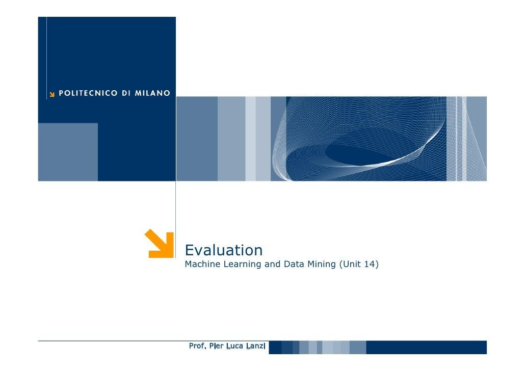 Evaluation Machine Learning and Data Mining (Unit 14)     Prof. Pier Luca Lanzi