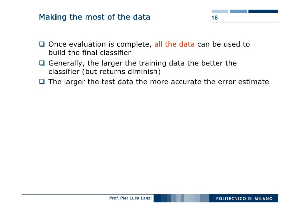 Making the most of the data                    18      Once evaluation is complete, all the data can be used to   build th...
