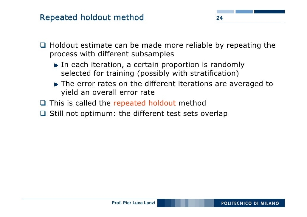 Repeated holdout method                         24      Holdout estimate can be made more reliable by repeating the   proc...