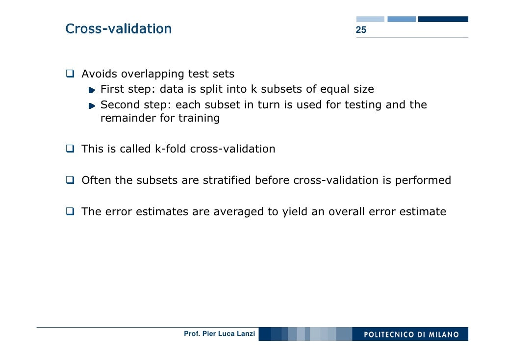 Cross-validation                                     25      Avoids overlapping test sets      First step: data is split i...