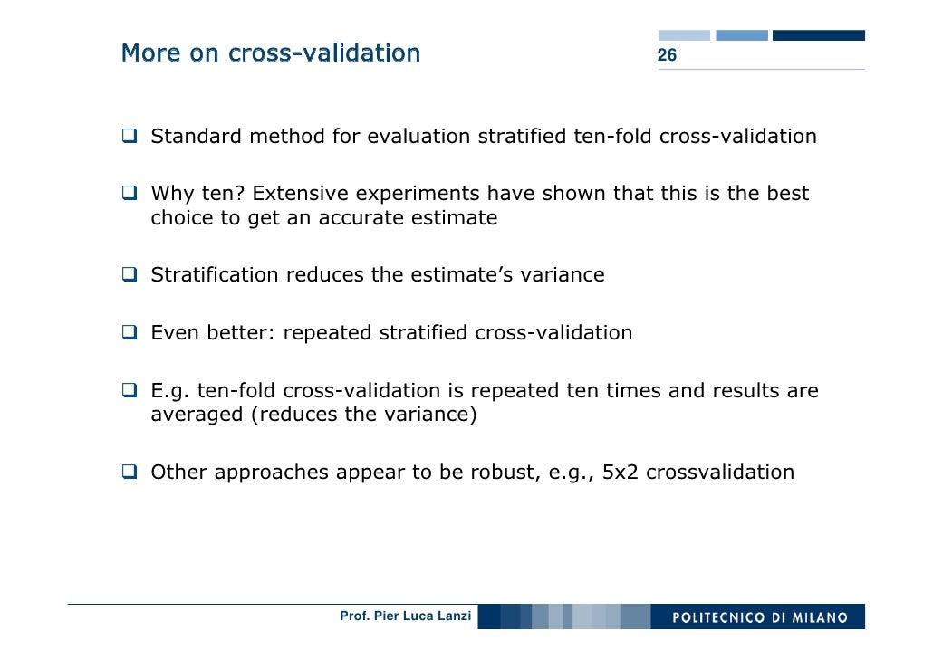 More on cross-validation                              26      Standard method for evaluation stratified ten-fold cross-val...