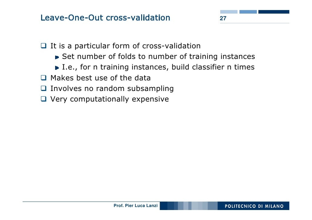 Leave-One-Out cross-validation                     27      It is a particular form of cross-validation       Set number of...