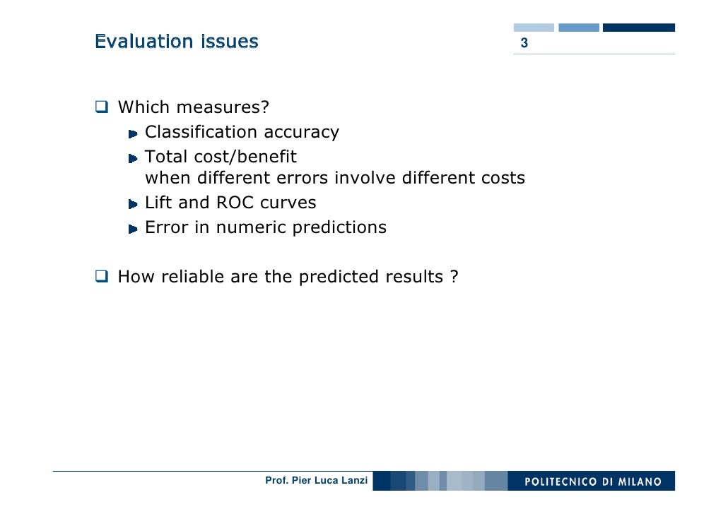 Evaluation issues                               3      Which measures?     Classification accuracy     Total cost/benefit ...