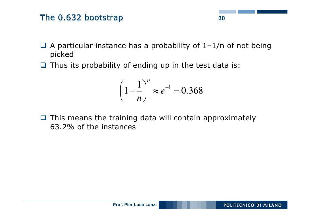 The 0.632 bootstrap                             30      A particular instance has a probability of 1–1/n of not being   pi...