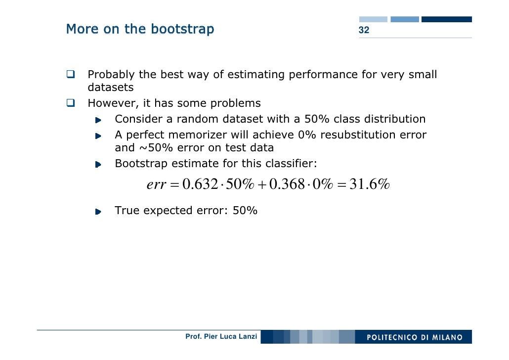More on the bootstrap                              32       Probably the best way of estimating performance for very small...