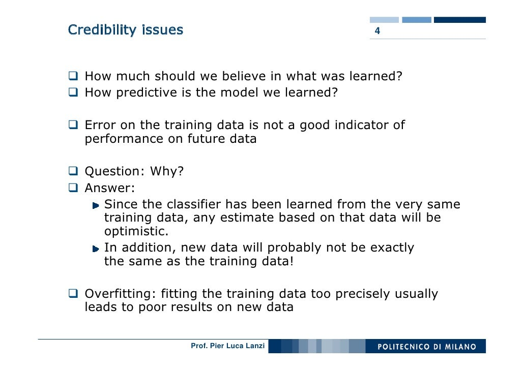 Credibility issues                                 4      How much should we believe in what was learned?   How predictive...