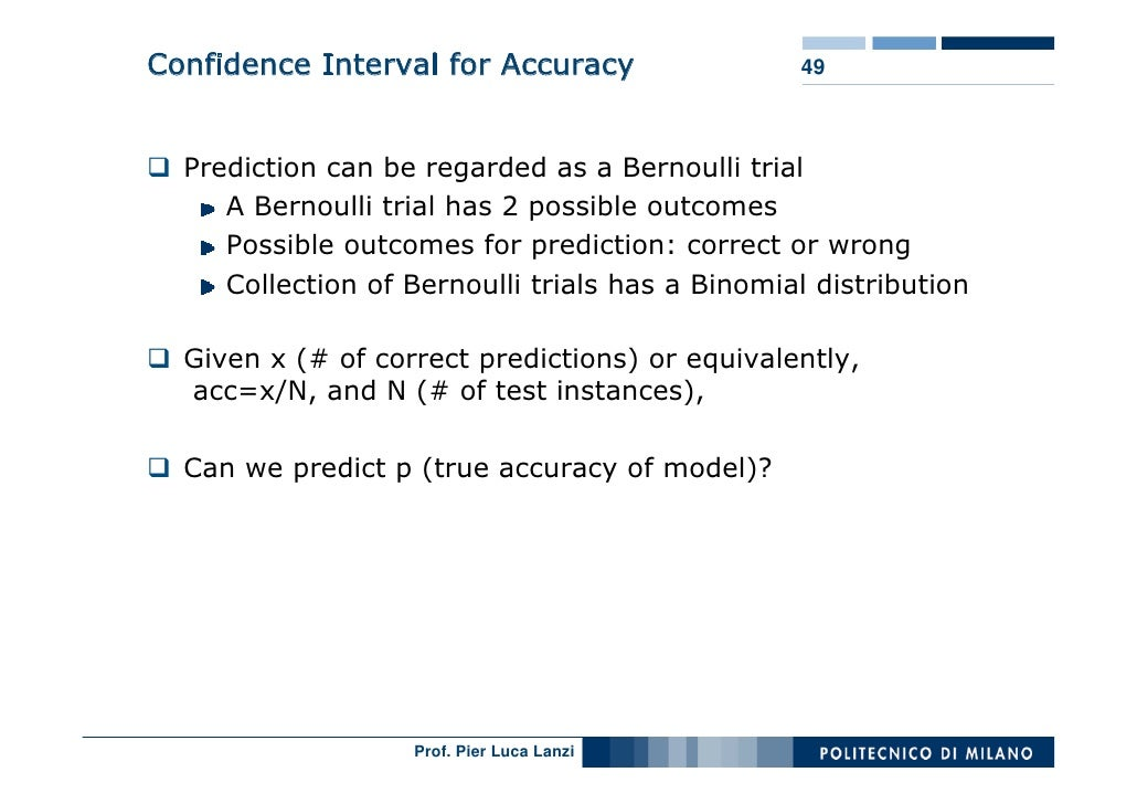 Confidence Interval for Accuracy                 49      Prediction can be regarded as a Bernoulli trial      A Bernoulli ...