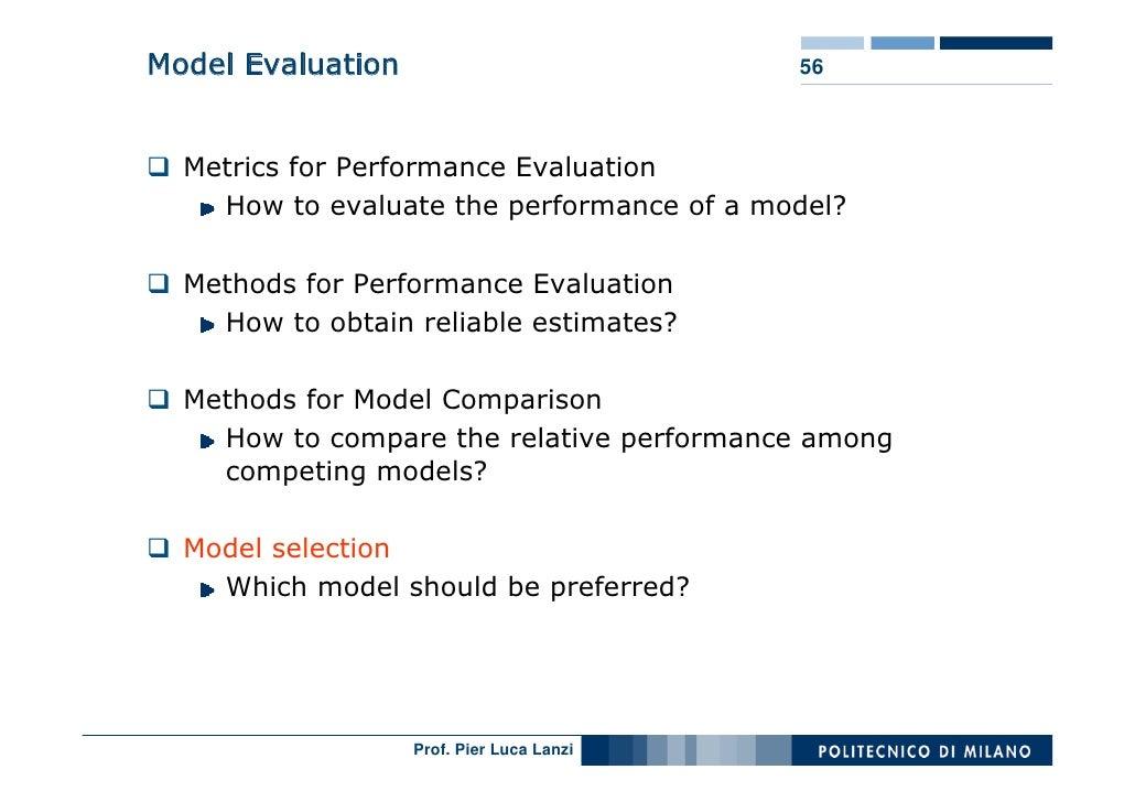 Model Evaluation                           56      Metrics for Performance Evaluation     How to evaluate the performance ...