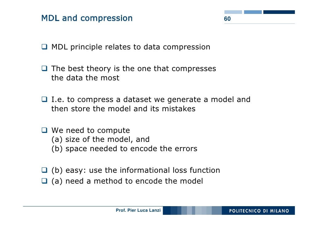 MDL and compression                               60      MDL principle relates to data compression    The best theory is ...