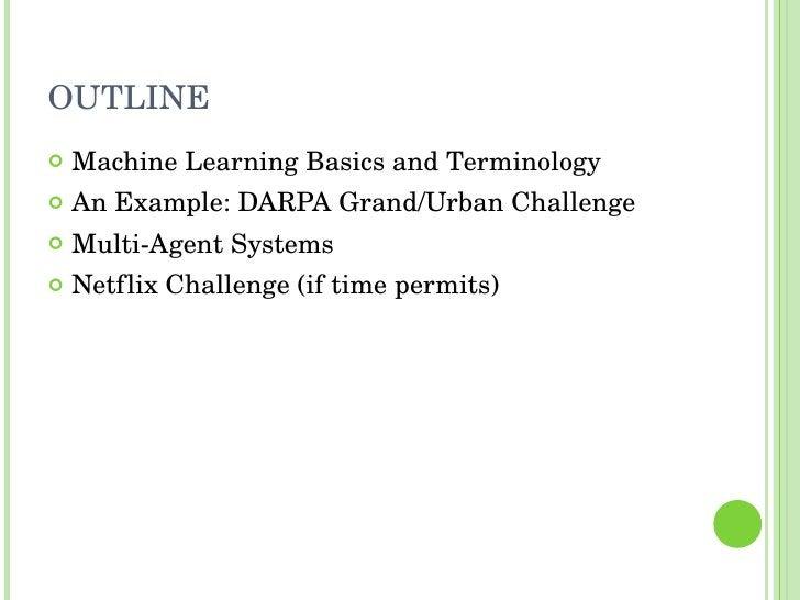 OUTLINE <ul><li>Machine Learning Basics and Terminology </li></ul><ul><li>An Example: DARPA Grand/Urban Challenge </li></u...