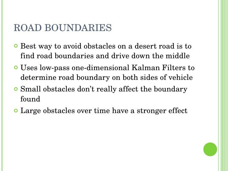 ROAD BOUNDARIES <ul><li>Best way to avoid obstacles on a desert road is to find road boundaries and drive down the middle ...