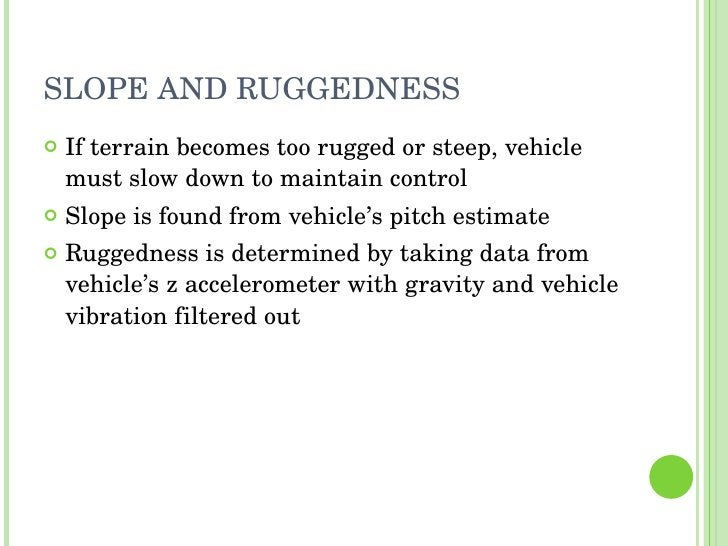 SLOPE AND RUGGEDNESS <ul><li>If terrain becomes too rugged or steep, vehicle must slow down to maintain control </li></ul>...