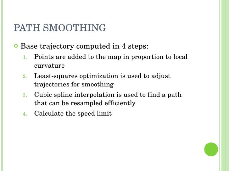 PATH SMOOTHING <ul><li>Base trajectory computed in 4 steps: </li></ul><ul><ul><li>Points are added to the map in proportio...
