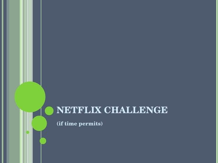 NETFLIX CHALLENGE <ul><li>(if time permits) </li></ul>
