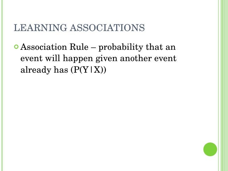 LEARNING ASSOCIATIONS <ul><li>Association Rule – probability that an event will happen given another event already has (P(...